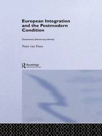 European Integration and the Postmodern Condition by Peter Van Ham