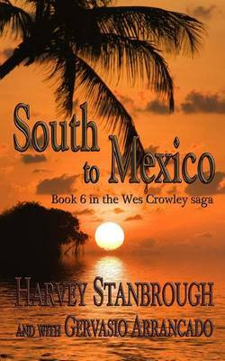 South to Mexico: A Wes Crowley Novel by Harvey Stanbrough