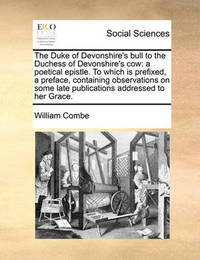 The Duke of Devonshire's Bull to the Duchess of Devonshire's Cow by William Combe