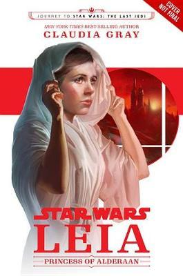 Journey to Star Wars: The Last Jedi Leia, Princess of Alderaan by Claudia Gray image