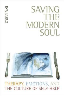 Saving the Modern Soul by Eva Illouz