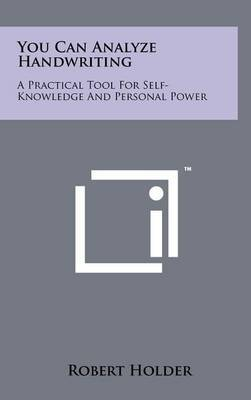 You Can Analyze Handwriting: A Practical Tool for Self-Knowledge and Personal Power by Robert Holder