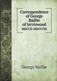 Correspondence of George Baillie of Jerviswood MDCCII-MDCCVIII by George Baillie