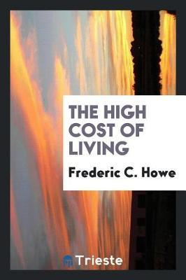The High Cost of Living by Frederic C. Howe image