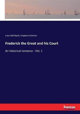 Frederick the Great and his Court by Luise Muhlbach image