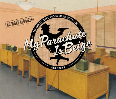 My Parachute is Beige: The Cubicle Dweller's Guide to Getting by by Ken Brown image