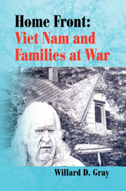 Home Front: Viet Nam and Families at War by Willard D. Gray