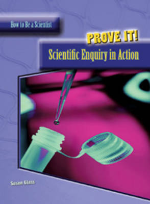 Prove It!: Scientific Enquiry in Action by Susan Glass image