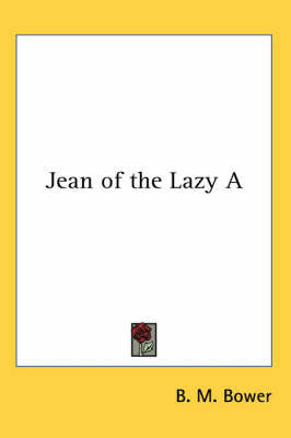 Jean of the Lazy A by B.M. Bower