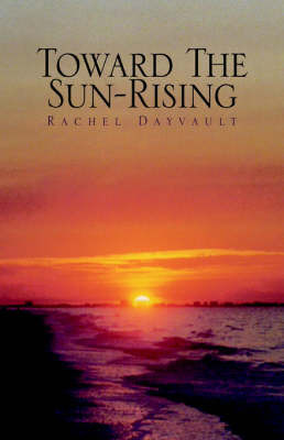 Toward the Sun-Rising by Rachel Dayvault