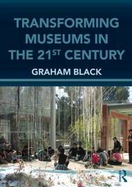 Transforming Museums in the Twenty-first Century by Graham Black