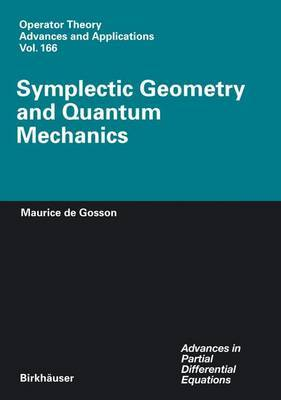 Symplectic Geometry and Quantum Mechanics by Maurice A Gosson