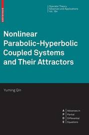 Nonlinear Parabolic-Hyperbolic Coupled Systems and Their Attractors by Yuming Qin