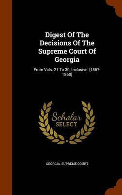 Digest of the Decisions of the Supreme Court of Georgia by Georgia Supreme Court