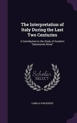The Interpretation of Italy During the Last Two Centuries by Camillo Von Klenze