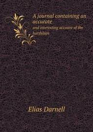 A Journal Containing an Accurate and Interesting Account of the Hardships by Elias Darnell