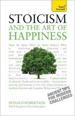 Stoicism and the Art of Happiness by Donald Robertson