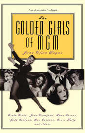 The Golden Girls of MGM by Jane Wayne