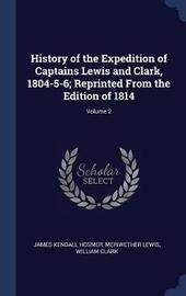 History of the Expedition of Captains Lewis and Clark, 1804-5-6; Reprinted from the Edition of 1814; Volume 2 by James Kendall Hosmer