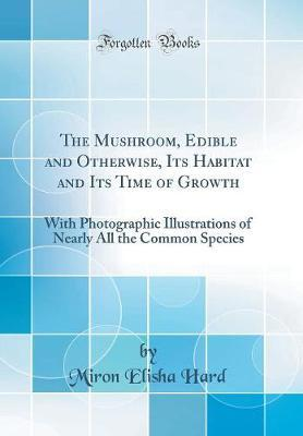 The Mushroom, Edible and Otherwise, Its Habitat and Its Time of Growth by Miron Elisha Hard image