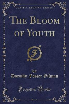 The Bloom of Youth (Classic Reprint) by Dorothy Foster Gilman