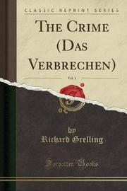 The Crime (Das Verbrechen), Vol. 1 (Classic Reprint) by Richard Grelling image