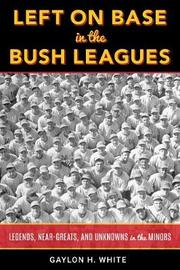 Left on Base in the Bush Leagues by Gaylon H. White