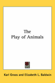 The Play of Animals by Karl Groos image
