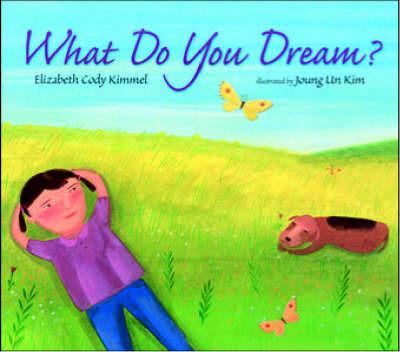 What Do You Dream? by Elizabeth Cody Kimmel