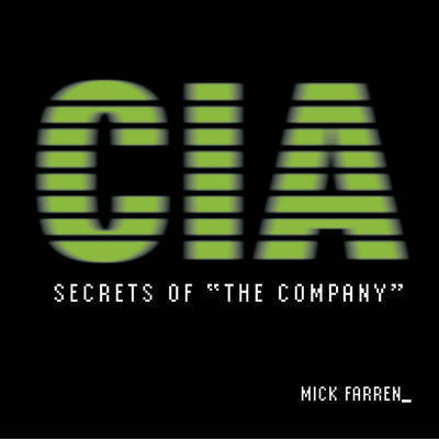 "The CIA Files: Secrets of ""The Company"" by Mick Farren"