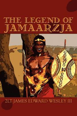 The Legend of Jamaarzja by James Edward Wesley, III image