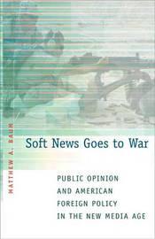 Soft News Goes to War by Matthew A. Baum