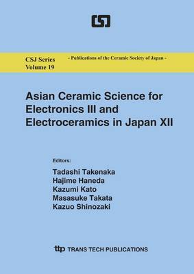 Asian Ceramic Science for Electronics III and Electroceramics in Japan XII: Selected, Peer Reviewed Papers from the 6th Asian Meeting on Electroceramics and the 28th Electronics Division Meeting of the Ceramic Society of Japan, Tsukuba, Japan, Oct. 22-24,