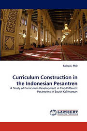 Curriculum Construction in the Indonesian Pesantren by Raihani PhD