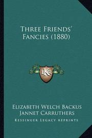 Three Friends' Fancies (1880) by Elizabeth Welch Backus