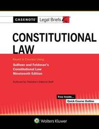 Casenote Legal Briefs for Constitutional Law Keyed to Sullivan and Feldman by Casenote Legal Briefs