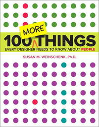 100 MORE Things Every Designer Needs to Know About People by Susan Weinschenk