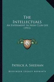 The Intellectuals: An Experiment in Irish Club-Life (1911) by Patrick A. Sheehan image