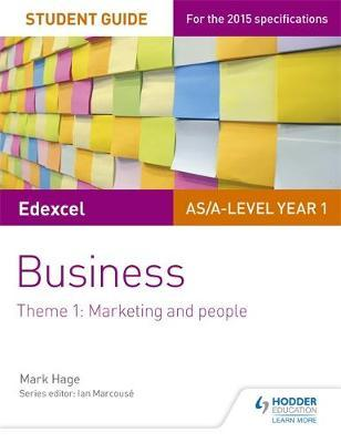Edexcel AS/A-level Year 1 Business Student Guide: Theme 1: Marketing and people by Mark Hage image