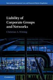 Liability of Corporate Groups and Networks by Christian Witting