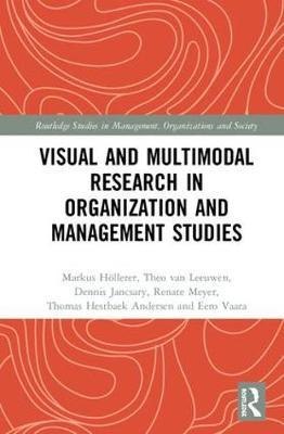 Visual and Multimodal Research in Organization and Management Studies by Markus Hollerer
