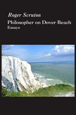 Philosopher on Dover Beach by Roger Scruton