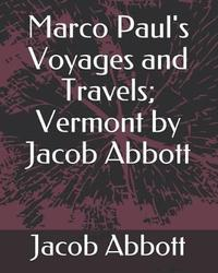 Marco Paul's Voyages and Travels; Vermont by Jacob Abbott by Jacob Abbott