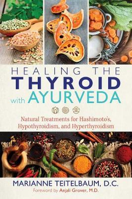 Healing the Thyroid with Ayurveda by Marianne Teitelbaum