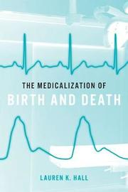The Medicalization of Birth and Death by Lauren K Hall