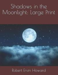 Shadows in the Moonlight by Robert , E. Howard