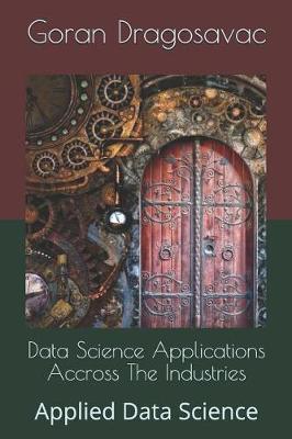 Data Science Applications Accross The Industries by Goran Dragosavac
