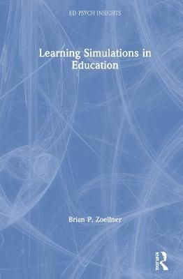 Learning Simulations in Education by Brian P. Zoellner