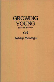Growing Young, 2nd Edition by Ashley Montagu
