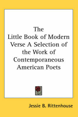 The Little Book of Modern Verse A Selection of the Work of Contemporaneous American Poets